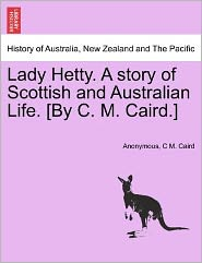 Lady Hetty. A story of Scottish and Australian Life. [By C. M. Caird.] - Anonymous, C M. Caird