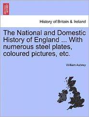 The National And Domestic History Of England ... With Numerous Steel Plates, Coloured Pictures, Etc. - William Aubrey
