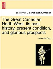 The Great Canadian North West - Alexander Begg