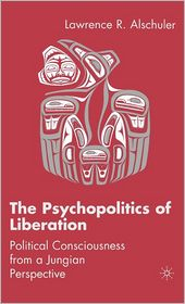 Psychopolitics of Liberation: Political Consciousness from a Jungian Perspective - Lawrence R. Alschuler
