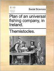 Plan of an universal fishing company, in Ireland.