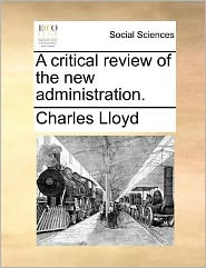 A critical review of the new administration. - Charles Lloyd