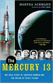 The Mercury 13: The True Story of Thirteen Women and the Dream of Space Flight - Martha Ackmann, Foreword by Lynn Sherr