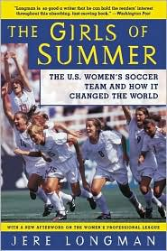 Girls of Summer: The U.S. Women's Soccer Team and How It Changed the World - Jere Longman