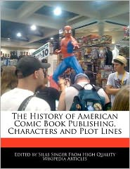 The History Of American Comic Book Publishing, Characters And Plot Lines - Silas Singer