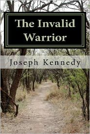 The Invalid Warrior - Joseph Kennedy