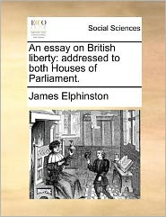 An essay on British liberty: addressed to both Houses of Parliament.