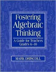 Fostering Algebraic Thinking: A Guide for Teachers, Grades 6-10 - Mark Driscoll