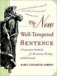 The New Well-Tempered Sentence: A Punctuation Handbook for the Innocent, the Eager, and the Doomed - Karen Elizabeth Gordon