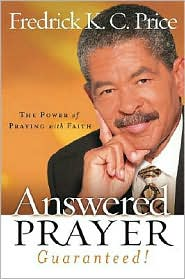 Answered Prayer... Guaranteed!: The Power of Praying with Faith - Frederick KC Price