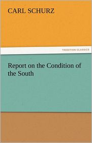 Report On The Condition Of The South - Carl Schurz