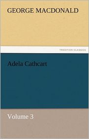 Adela Cathcart, Volume 3 - George MacDonald