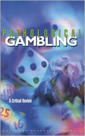 Pathological Gambling: A Critical Review - Committee on the Social and Economic Impact of Pathological Gambling, National Research Council