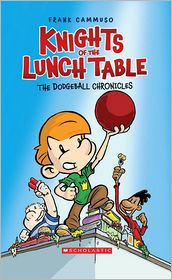 The Dodgeball Chronicles (Knights of the Lunch Table Series #1) - Frank Cammuso