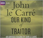 Our Kind of Traitor - John le Carré, Narrated by Full Full Cast