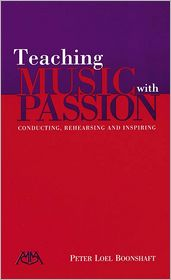 Teaching Music with Passion: Conducting, Rehearsing and Inspiring - Peter Loel Boonshaft