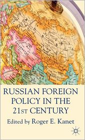 Russian Foreign Policy in the 21st Century - Roger E. Kanet (Editor)