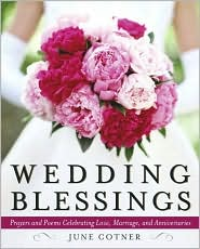 Wedding Blessings: Prayers and Poems Celebrating Love, Marriage and Anniversaries - June Cotner, Patricia Medved (Editor)