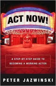 Act Now!: A Step-by-Step Guide to Becoming a Working Actor - Peter Jazwinski, Peter Jazwinksi