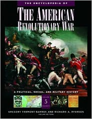 The Encyclopedia of the American Revolutionary War [5 volumes]: A Political, Social, and Military History - Gregory Fremont-Barnes, Richard Alan Ryerson, Kirk D. Werner (Editor)