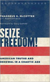 Seize Freedom!: American Truths and Renewal in a Chaotic Age - Thaddeus G. McCotter