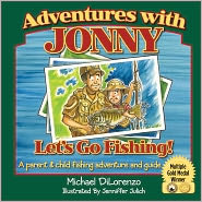 Adventures with Jonny: Let's Go Fishing: A Parent and Child Fishing Adventure and Guide - Jennifer Julich, Jenniffer Julich (Illustrator)