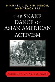 The Snake Dance Of Asian American Activism: Community, Vision and Power - Liu, Kim Geron, Tracy A.M. Lai