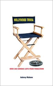 Hollywood Trivia: Over 300 Curious Lists from Tinseltown