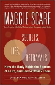 Secrets, Lies, Betrayals: How the Body Holds the Secrets of a Life, and How to Unlock Them - Maggie Scarf