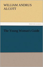 The Young Woman's Guide - William A. Alcott