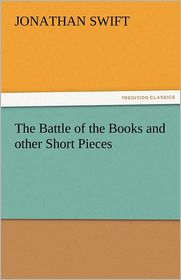 The Battle of the Books and Other Short Pieces - Jonathan Swift