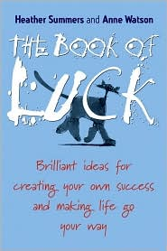 Book of Luck: Brilliant Ideas for Creating Your Own Success and Making Life Go Your Way