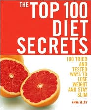 The Top 100 Diet Secrets: 100 Tried and Tested Ways to Lose Weight and Stay Slim - Anna Selby