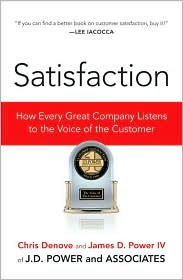 Satisfaction: How Every Great Company Listens to the Voice of the Customer - Chris Denove, James Power