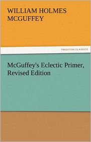 McGuffey's Eclectic Primer, Revised Edition - William Holmes McGuffey