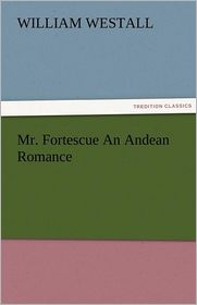 Mr. Fortescue An Andean Romance