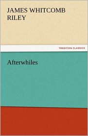Afterwhiles - James Whitcomb Riley