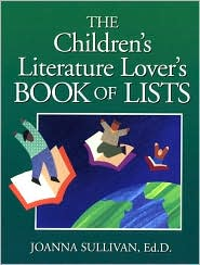 Childrens Literature Lovers Book of Lists - Joanna Sullivan Ed.D., Bernice Golden (Editor)