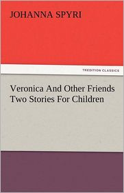 Veronica and Other Friends Two Stories for Children - Johanna Spyri