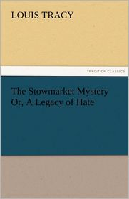The Stowmarket Mystery Or, A Legacy Of Hate