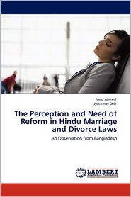 The Perception And Need Of Reform In Hindu Marriage And Divorce Laws - Neaz Ahmed, Jyotirmay Deb