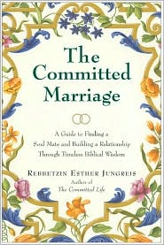 Committed Marriage: A Guide to Finding a Soul Mate and Building a Relationship through Timeless Biblical Wisdom - Esther Jungreis, Rebbertzin Esther Jungreis