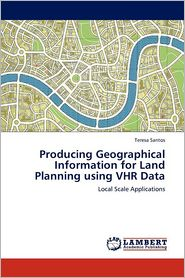 Producing Geographical Information For Land Planning Using Vhr Data - Teresa Santos