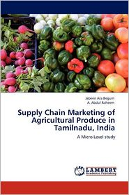 Supply Chain Marketing Of Agricultural Produce In Tamilnadu, India - Jabeen Ara Begum, A. Abdul Raheem