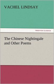 The Chinese Nightingale And Other Poems - Vachel Lindsay