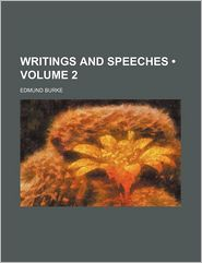 Writings And Speeches (Volume 2) - Edmund Burke