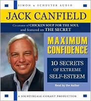 Maximum Confidence: Ten Secrets of Extreme Self-Esteem - Jack Canfield