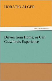 Driven From Home, Or Carl Crawford's Experience - Horatio Jr. Alger