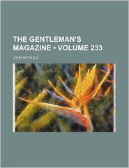 The Gentleman's Magazine (Volume 233) - John Nichols