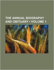 The Annual Biography And Obituary For The Year (Volume 1) - General Books
